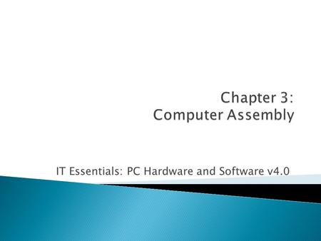 IT Essentials: PC Hardware and Software v4.0.  List of chapter objectives  Overview of the chapter contents, including: ◦ student labs ◦ optional virtual.