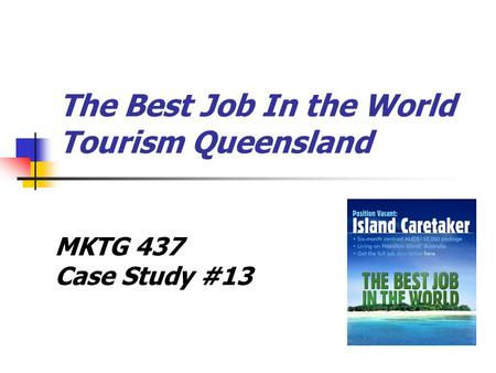 The Best Job In the World Tourism Queensland MKTG 437 Case Study #13.
