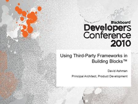 Using Third-Party Frameworks in Building Blocks™ David Ashman Principal Architect, Product Development.