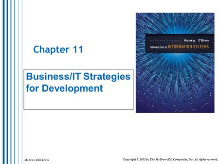 McGraw-Hill/Irwin Copyright © 2013 by The McGraw-Hill Companies, Inc. All rights reserved. Chapter 11 Business/IT Strategies for Development.
