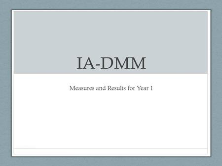 IA-DMM Measures and Results for Year 1. Cohort 1 as of 6/23.