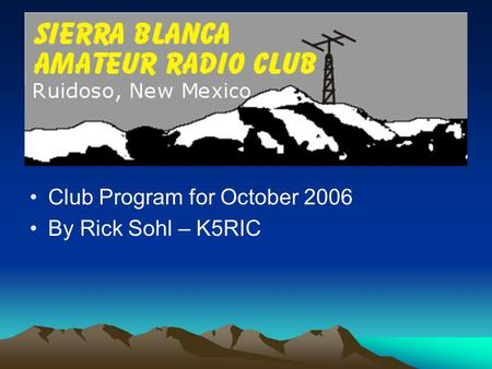 Club Program for October 2006 By Rick Sohl – K5RIC.