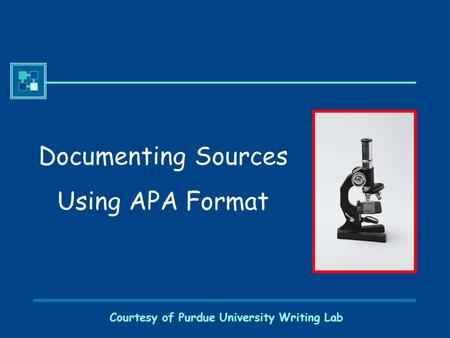 Courtesy of Purdue University Writing Lab Documenting Sources Using APA Format.