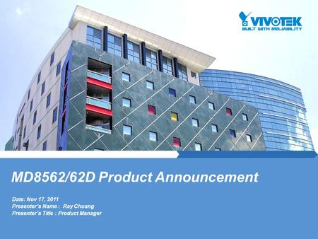 Date: Nov 17, 2011 Presenter's Name : Ray Chuang Presenter's Title : Product Manager MD8562/62D Product Announcement.