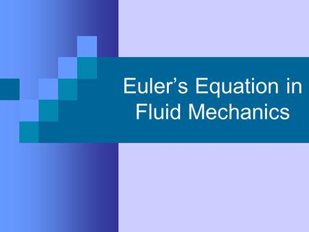 Euler's Equation in Fluid Mechanics. What is Fluid Mechanics? Fluid mechanics is the study of the macroscopic physical behavior of fluids. Fluids are.