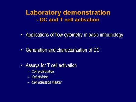 Applications of flow cytometry in basic immunology Generation and characterization of DC Assays for T cell activation –Cell proliferation – Cell division.