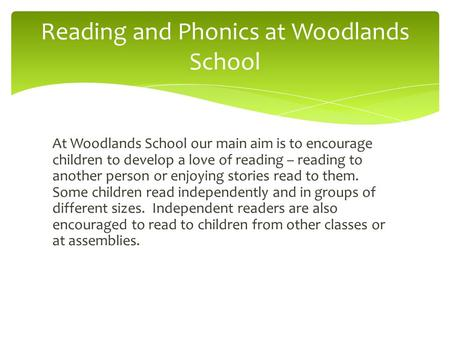 At Woodlands School our main aim is to encourage children to develop a love of reading – reading to another person or enjoying stories read to them. Some.