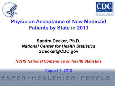 Physician Acceptance of New Medicaid Patients by State in 2011 Sandra Decker, Ph.D. National Center for Health Statistics NCHS National.