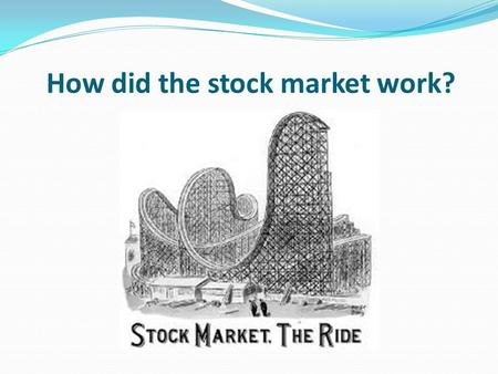 How did the stock market work?. Learning objective – to be able to understand how the stock market worked in America. I can describe some of the key features.