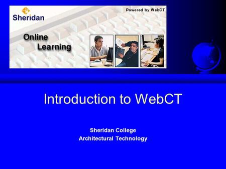 Introduction to WebCT Sheridan College Architectural Technology.