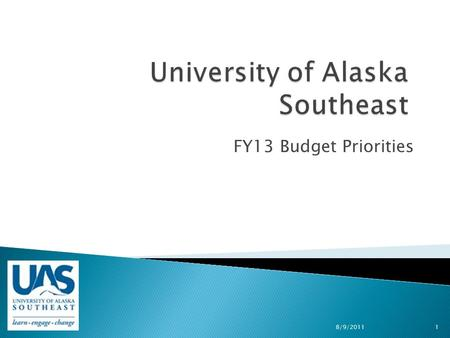 FY13 Budget Priorities 8/9/20111. The mission of the University of Alaska Southeast is student learning enhanced by faculty scholarship, undergraduate.