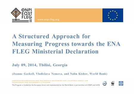 A Structured Approach for Measuring Progress towards the ENA FLEG Ministerial Declaration July 09, 2014, Tbilisi, Georgia (Joanne Gaskell, Vladislava Nemova,