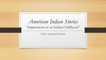 "American Indian Stories ""Impressions of an Indian Childhood"""