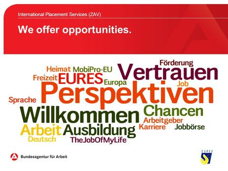 We offer opportunities. International Placement Services (ZAV)
