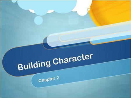 Building Character Chapter 2. Recognizing Character Character – combination of traits that show strong ethical principals and maturity Ethical principals.