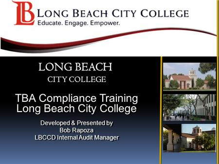 TBA Compliance Training Long Beach City College Developed & Presented by Bob Rapoza LBCCD Internal Audit Manager TBA Compliance Training Long Beach City.