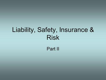 Liability, Safety, Insurance & Risk Part II. Review Terms defined –Sovereign immunity –Charitable immunity –Volunteer Act 1997 Who can be sued 15 most.