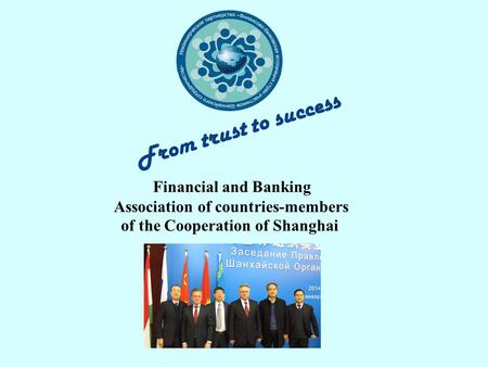 Financial and Banking Association of countries-members of the Cooperation of Shanghai From trust to success.
