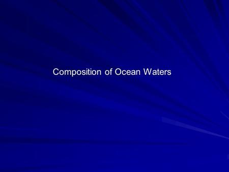 Composition of Ocean Waters. Salts and Salinity Ions Ions are stable forms of elements that acquire an electrical charge by gaining or losing electrons.
