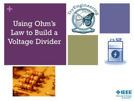 + Using Ohm's Law to Build a Voltage Divider 1. + Learning Objectives Understand and demonstrate the engineering design process Use Ohm's Law as a tool.