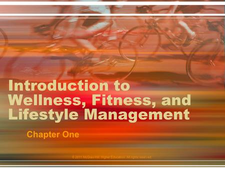 © 2011 McGraw-Hill Higher Education. All rights reserved. Introduction to Wellness, Fitness, and Lifestyle Management Chapter One.