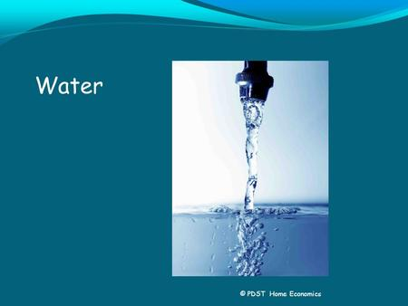 Water © PDST Home Economics. Water cycle Water we use in our houses comes from rainfall which forms rivers or lakes or reservoirs, is then treated and.