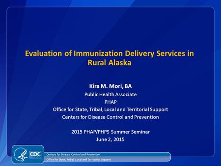 Evaluation of Immunization Delivery Services in Rural Alaska Kira M. Mori, BA Public Health Associate PHAP Office for State, Tribal, Local and Territorial.