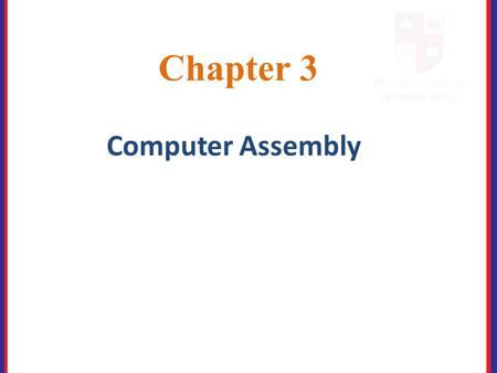 Chapter 3 Computer Assembly. 3. Introduction Assembling computers is a large part of a technician's job. This Chapter will teach you how to work in a.