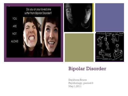 + Bipolar Disorder Dajshone Bruce Psychology, period 3 May 1,2011.