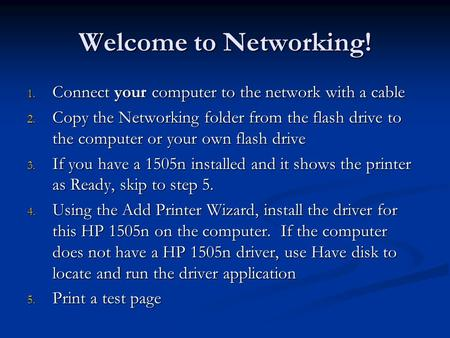 Welcome to Networking! 1. Connect your computer to the network with a cable 2. Copy the Networking folder from the flash drive to the computer or your.