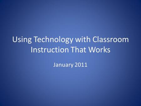 Using Technology with Classroom Instruction That Works January 2011.