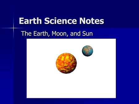Earth Science Notes The Earth, Moon, and Sun.