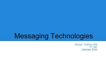 Messaging Technologies Group: Yuzhou Xia Yi Tan Jianxiao Zhai.