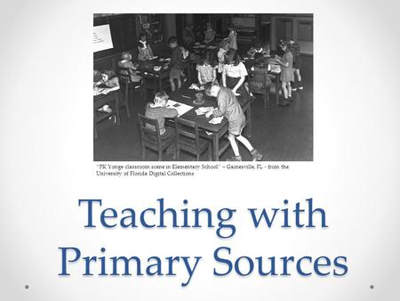"Teaching with Primary Sources ""PK Yonge classroom scene in Elementary School"" – Gainesville, FL - from the University of Florida Digital Collections."