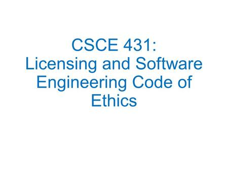 CSCE 431: Licensing and Software Engineering Code of Ethics