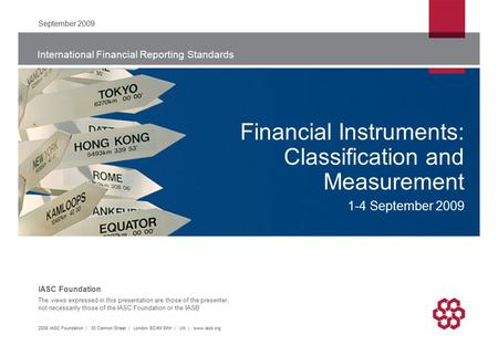 International Financial Reporting Standards The views expressed in this presentation are those of the presenter, not necessarily those of the IASC Foundation.