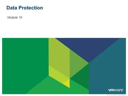 © 2010 VMware Inc. All rights reserved Data Protection Module 10.