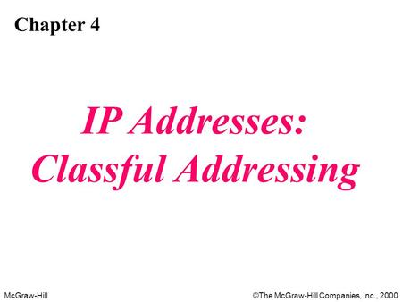 McGraw-Hill©The McGraw-Hill Companies, Inc., 2000 Chapter 4 IP Addresses: Classful Addressing.