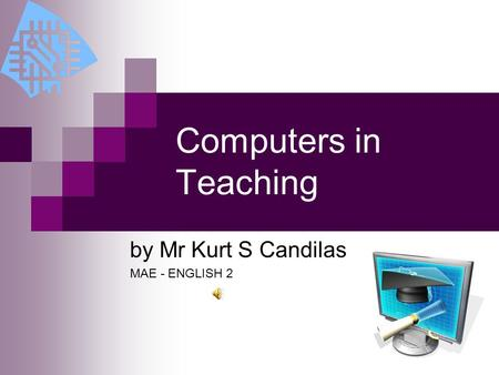 Computers in Teaching by Mr Kurt S Candilas MAE - ENGLISH 2.