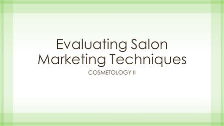 Evaluating Salon Marketing Techniques COSMETOLOGY II.