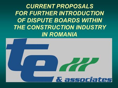 CURRENT PROPOSALS FOR FURTHER INTRODUCTION OF DISPUTE BOARDS WITHIN THE CONSTRUCTION INDUSTRY IN ROMANIA.