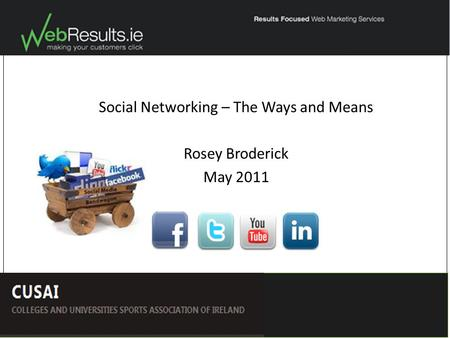 Social Networking – The Ways and Means Rosey Broderick May 2011.