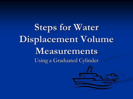 Steps for Water Displacement Volume Measurements Using a Graduated Cylinder.
