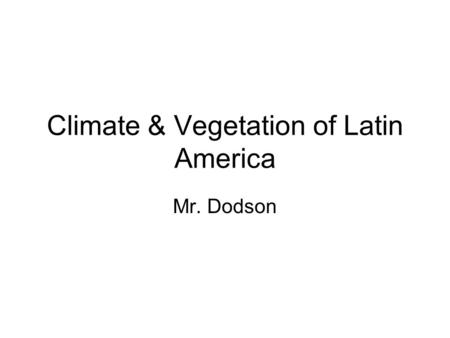 Climate & Vegetation of Latin America Mr. Dodson.