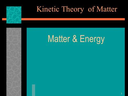 Kinetic Theory of Matter Matter & Energy 1. 2 Kinetic Theory of Matter 1) All matter is made up of atoms and molecules that act as tiny particles.