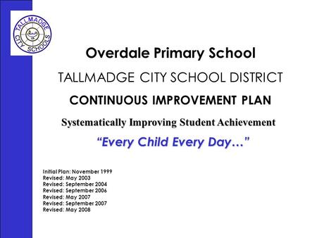 Overdale Primary School TALLMADGE CITY SCHOOL DISTRICT CONTINUOUS IMPROVEMENT PLAN Initial Plan: November 1999 Revised: May 2003 Revised: September 2004.