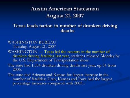 Austin American Statesman August 21, 2007 Texas leads nation in number of drunken driving deaths WASHINGTON BUREAU Tuesday, August 21, 2007 WASHINGTON.