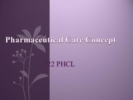 Objectives To understand: The concept of pharmaceutical care. MTM Chapter 3 required reading.
