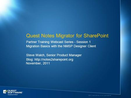 ©2011 Quest Software, Inc. All rights reserved. Steve Walch, Senior Product Manager Blog:  November, 2011 Partner Training Webcast.