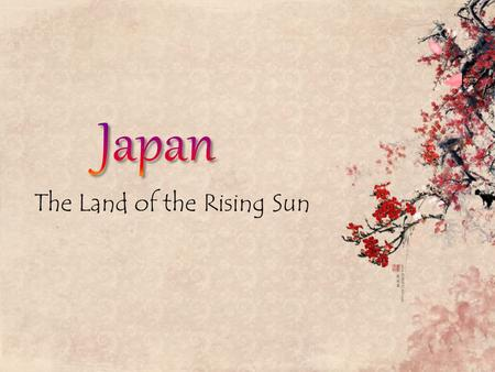 "The Land of the Rising Sun. Capital: Tokyo Language: Japanese -is also known as ""The Land of the Rising Sun"""